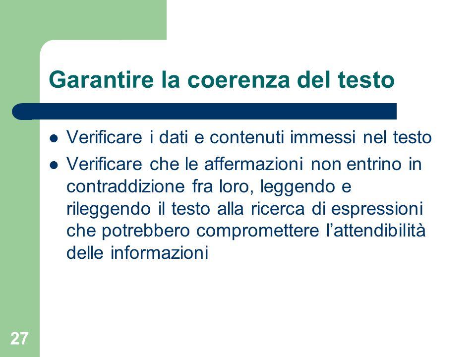 27 Garantire la coerenza del testo Verificare i dati e contenuti immessi nel testo Verificare che le affermazioni non entrino in contraddizione fra lo