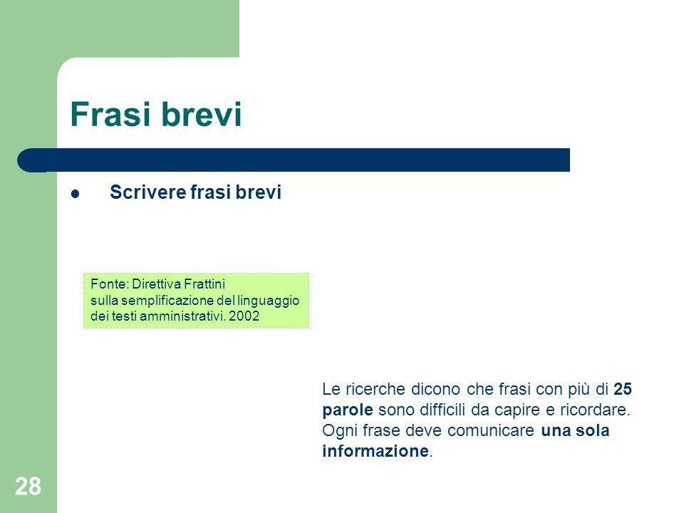 28 Frasi brevi Scrivere frasi brevi Fonte: Direttiva Frattini sulla semplificazione del linguaggio dei testi amministrativi. 2002 Le ricerche dicono c