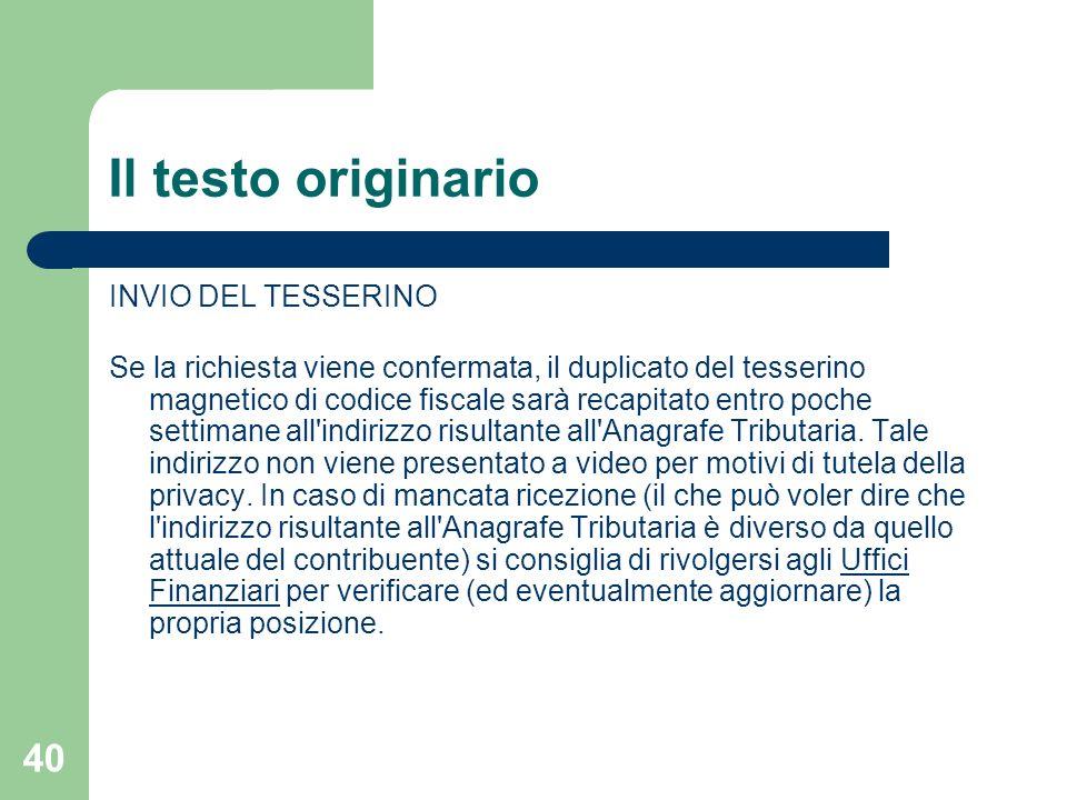 40 Il testo originario INVIO DEL TESSERINO Se la richiesta viene confermata, il duplicato del tesserino magnetico di codice fiscale sarà recapitato en