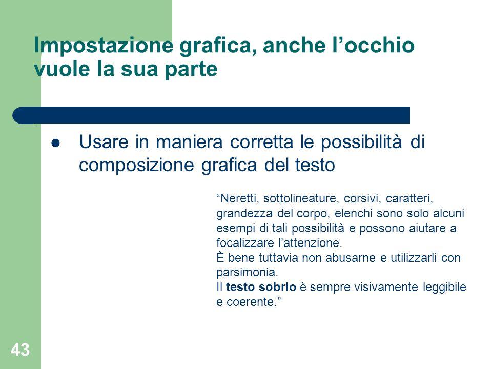 43 Impostazione grafica, anche locchio vuole la sua parte Usare in maniera corretta le possibilità di composizione grafica del testo Neretti, sottolin