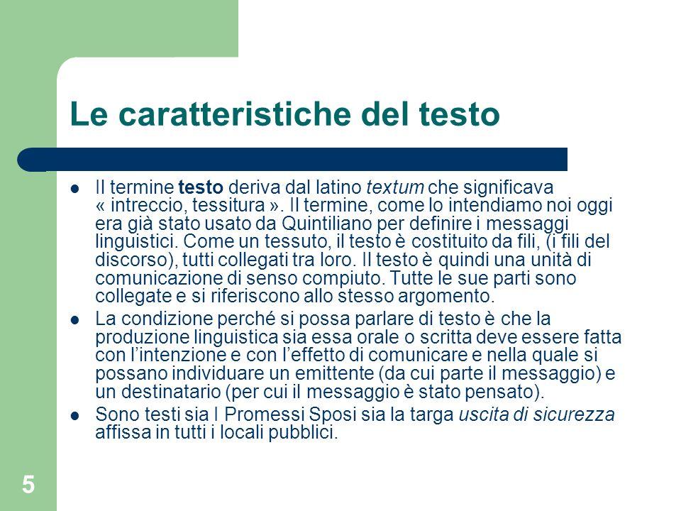 5 Le caratteristiche del testo Il termine testo deriva dal latino textum che significava « intreccio, tessitura ». Il termine, come lo intendiamo noi
