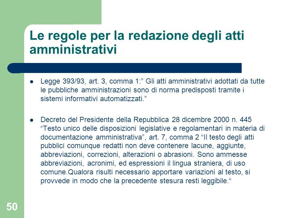 50 Le regole per la redazione degli atti amministrativi Legge 393/93, art. 3, comma 1: Gli atti amministrativi adottati da tutte le pubbliche amminist