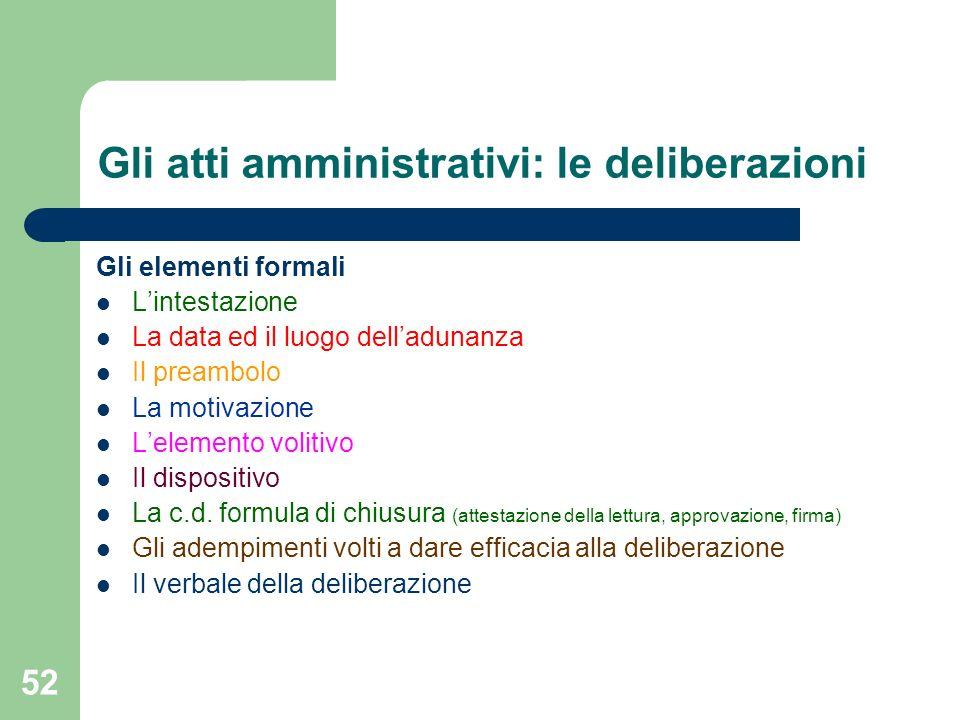 52 Gli atti amministrativi: le deliberazioni Gli elementi formali Lintestazione La data ed il luogo delladunanza Il preambolo La motivazione Lelemento