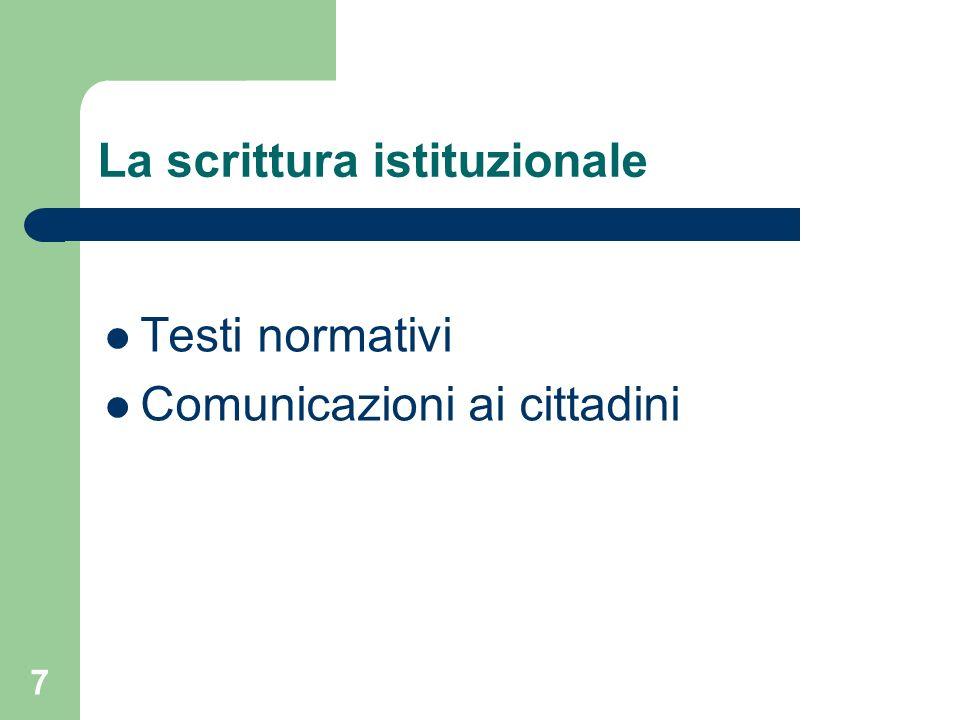 7 La scrittura istituzionale Testi normativi Comunicazioni ai cittadini