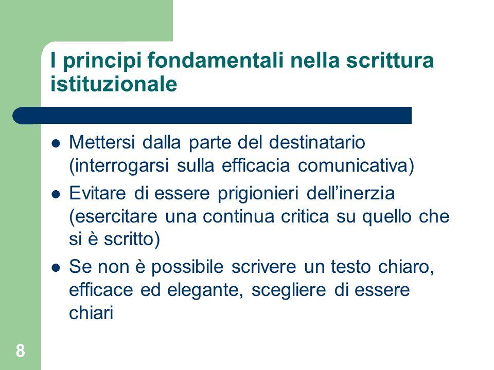 8 I principi fondamentali nella scrittura istituzionale Mettersi dalla parte del destinatario (interrogarsi sulla efficacia comunicativa) Evitare di e