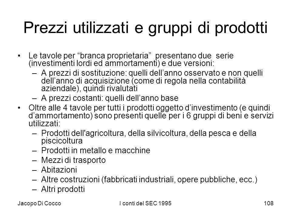 Jacopo Di CoccoI conti del SEC 1995108 Prezzi utilizzati e gruppi di prodotti Le tavole per branca proprietaria presentano due serie (investimenti lor