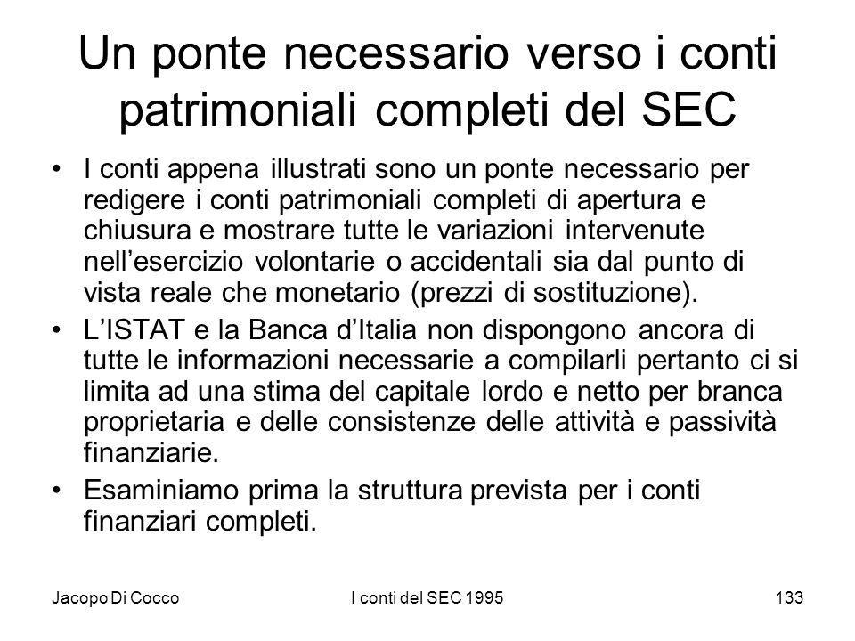 Jacopo Di CoccoI conti del SEC 1995133 Un ponte necessario verso i conti patrimoniali completi del SEC I conti appena illustrati sono un ponte necessa