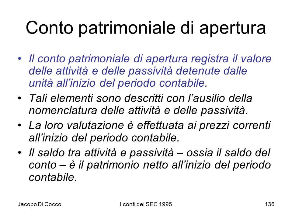 Jacopo Di CoccoI conti del SEC 1995136 Conto patrimoniale di apertura Il conto patrimoniale di apertura registra il valore delle attività e delle pass