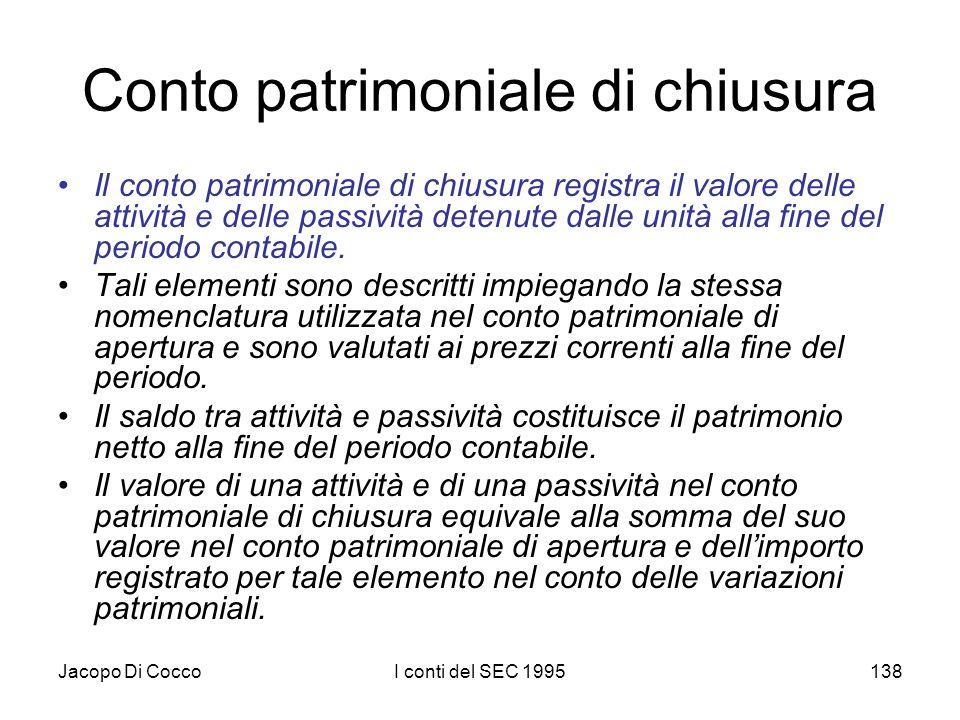 Jacopo Di CoccoI conti del SEC 1995138 Conto patrimoniale di chiusura Il conto patrimoniale di chiusura registra il valore delle attività e delle passività detenute dalle unità alla fine del periodo contabile.