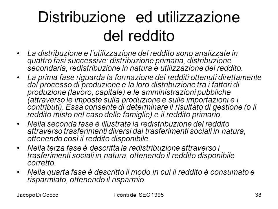 Jacopo Di CoccoI conti del SEC 199538 Distribuzione ed utilizzazione del reddito La distribuzione e lutilizzazione del reddito sono analizzate in quat