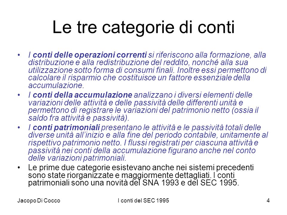 Jacopo Di CoccoI conti del SEC 1995135 Perché i conti patrimoniali Lo scopo dei conti patrimoniali è quello di fotografare le attività, le passività e il patrimonio netto delle unità allinizio e alla fine del periodo contabile, illustrando le variazioni tra i conti patrimoniali.