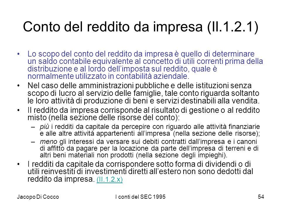 Jacopo Di CoccoI conti del SEC 199554 Conto del reddito da impresa (II.1.2.1) Lo scopo del conto del reddito da impresa è quello di determinare un sal