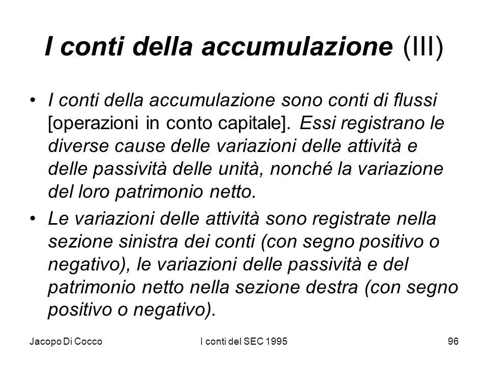 Jacopo Di CoccoI conti del SEC 199596 I conti della accumulazione (III) I conti della accumulazione sono conti di flussi [operazioni in conto capitale