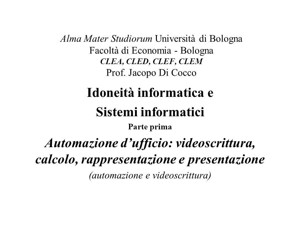 Alma Mater Studiorum Università di Bologna Facoltà di Economia - Bologna CLEA, CLED, CLEF, CLEM Prof. Jacopo Di Cocco Idoneità informatica e Sistemi i