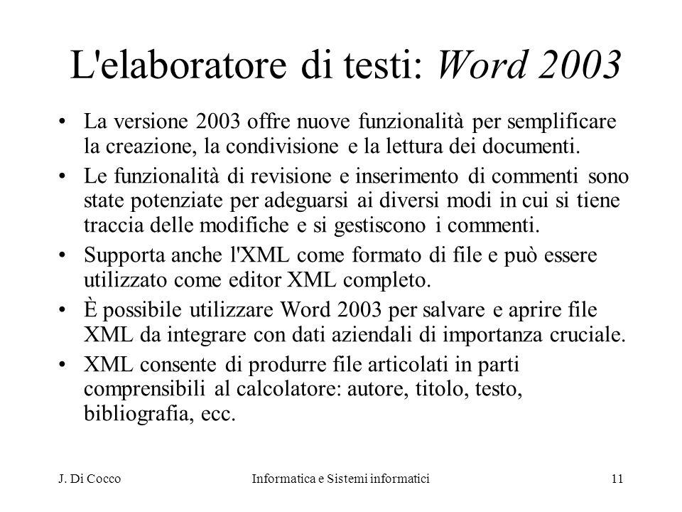 J. Di CoccoInformatica e Sistemi informatici11 L'elaboratore di testi: Word 2003 La versione 2003 offre nuove funzionalità per semplificare la creazio