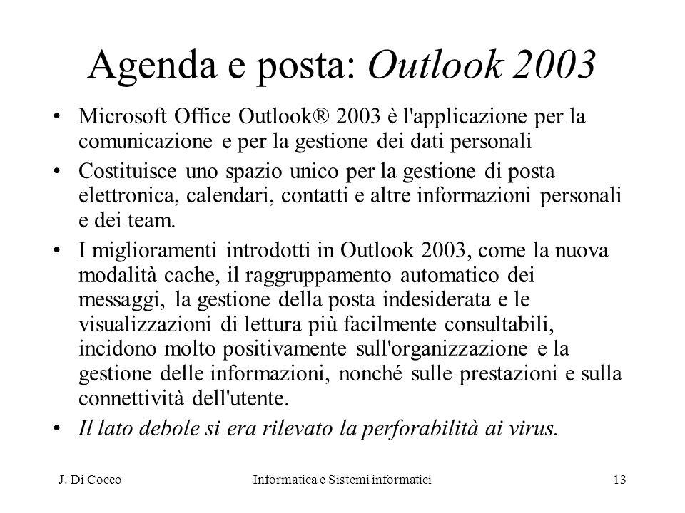 J. Di CoccoInformatica e Sistemi informatici13 Agenda e posta: Outlook 2003 Microsoft Office Outlook® 2003 è l'applicazione per la comunicazione e per