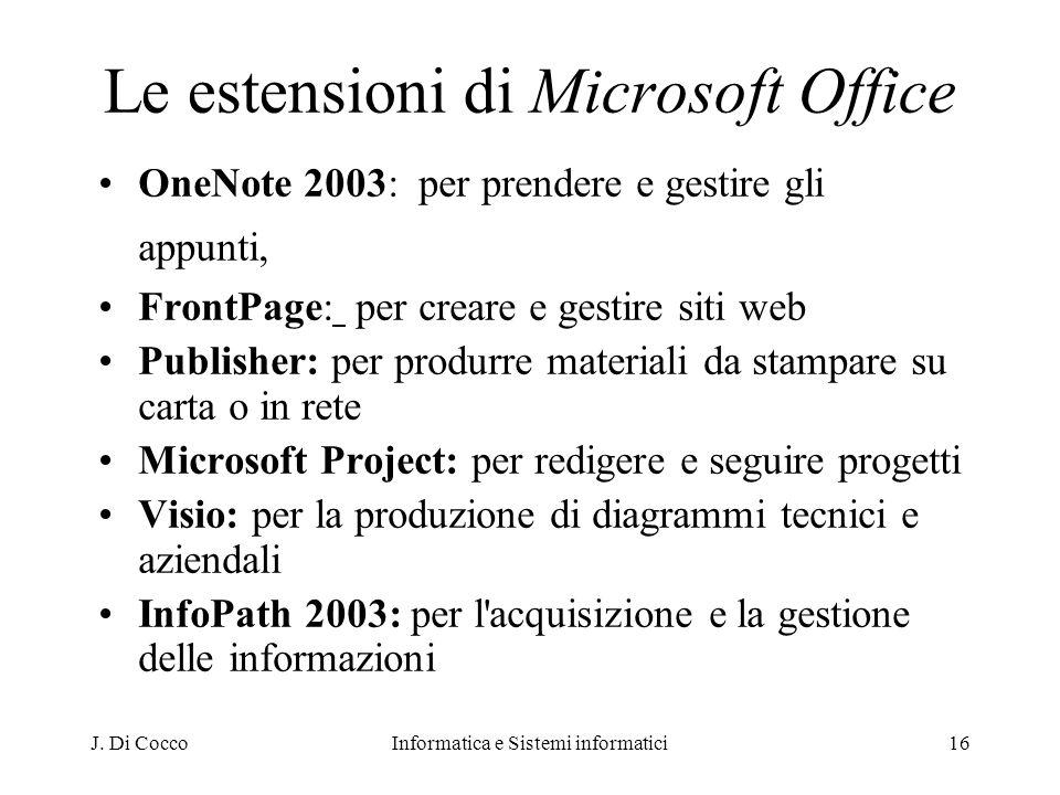 J. Di CoccoInformatica e Sistemi informatici16 Le estensioni di Microsoft Office OneNote 2003: per prendere e gestire gli appunti, FrontPage: per crea