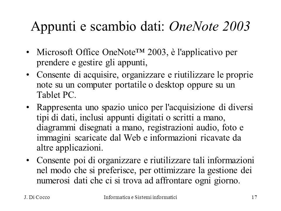 J. Di CoccoInformatica e Sistemi informatici17 Appunti e scambio dati: OneNote 2003 Microsoft Office OneNote 2003, è l'applicativo per prendere e gest