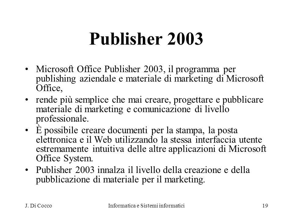 J. Di CoccoInformatica e Sistemi informatici19 Publisher 2003 Microsoft Office Publisher 2003, il programma per publishing aziendale e materiale di ma