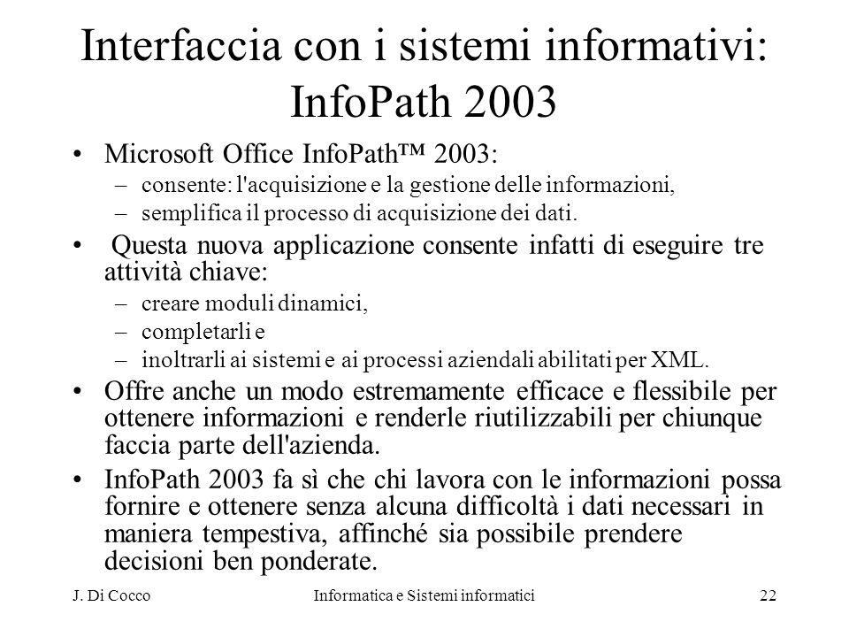 J. Di CoccoInformatica e Sistemi informatici22 Interfaccia con i sistemi informativi: InfoPath 2003 Microsoft Office InfoPath 2003: –consente: l'acqui