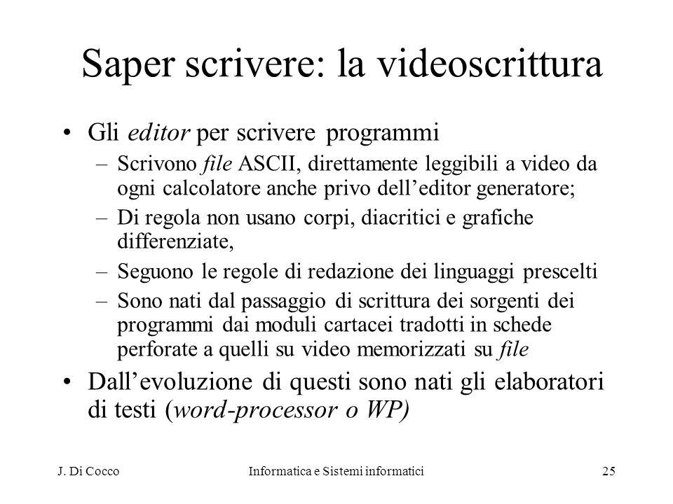 J. Di CoccoInformatica e Sistemi informatici25 Saper scrivere: la videoscrittura Gli editor per scrivere programmi –Scrivono file ASCII, direttamente