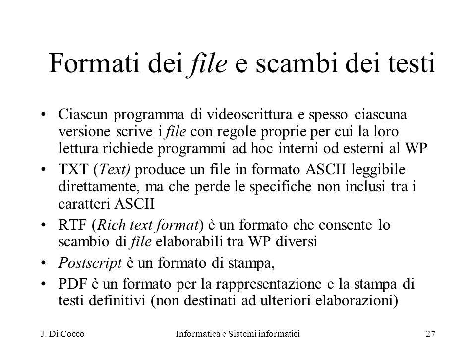 J. Di CoccoInformatica e Sistemi informatici27 Formati dei file e scambi dei testi Ciascun programma di videoscrittura e spesso ciascuna versione scri