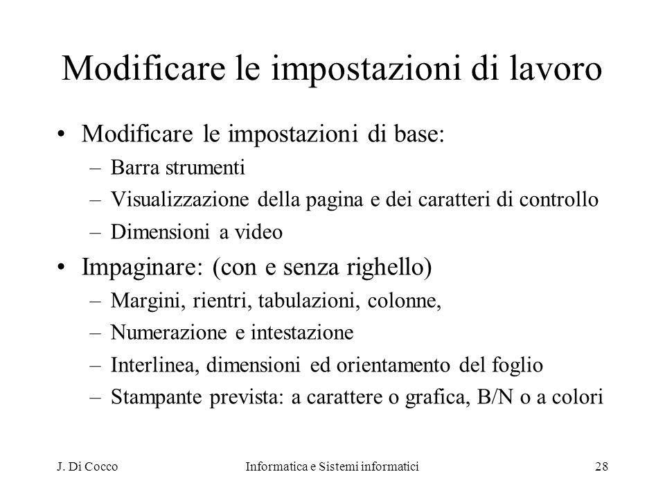 J. Di CoccoInformatica e Sistemi informatici28 Modificare le impostazioni di lavoro Modificare le impostazioni di base: –Barra strumenti –Visualizzazi