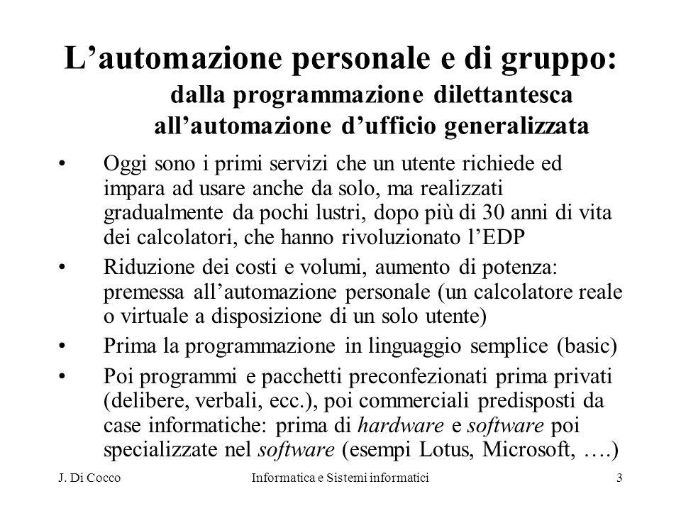 J. Di CoccoInformatica e Sistemi informatici3 Lautomazione personale e di gruppo: dalla programmazione dilettantesca allautomazione dufficio generaliz