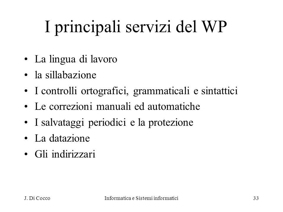 J. Di CoccoInformatica e Sistemi informatici33 I principali servizi del WP La lingua di lavoro la sillabazione I controlli ortografici, grammaticali e