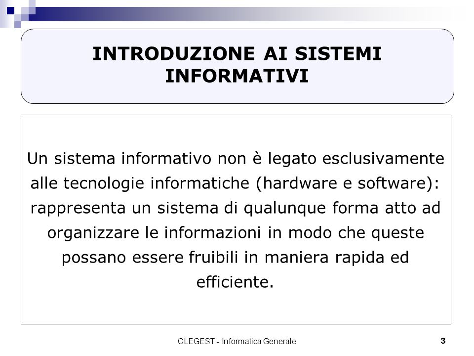 CLEGEST - Informatica Generale3 INTRODUZIONE AI SISTEMI INFORMATIVI Un sistema informativo non è legato esclusivamente alle tecnologie informatiche (h
