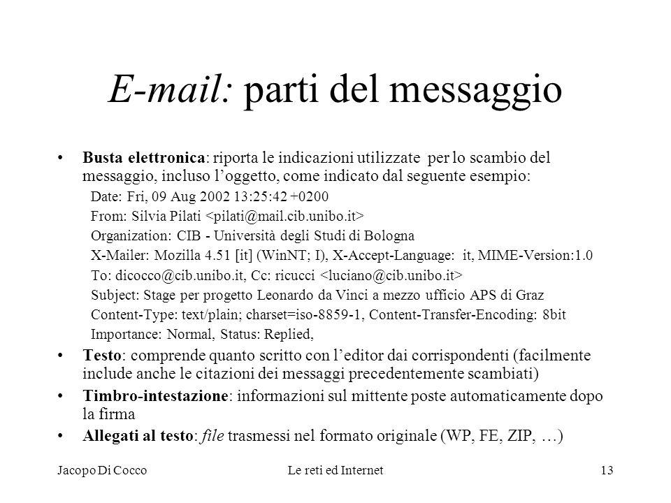 Jacopo Di CoccoLe reti ed Internet13 E-mail: parti del messaggio Busta elettronica: riporta le indicazioni utilizzate per lo scambio del messaggio, in