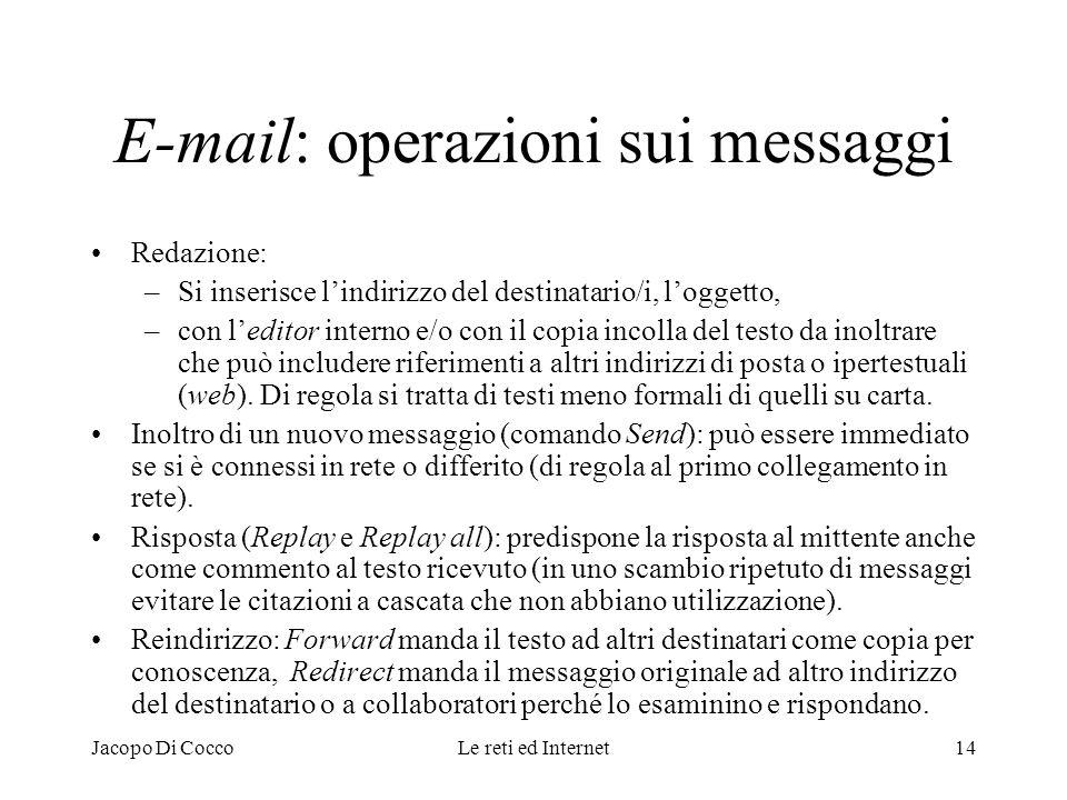 Jacopo Di CoccoLe reti ed Internet14 E-mail: operazioni sui messaggi Redazione: –Si inserisce lindirizzo del destinatario/i, loggetto, –con leditor in