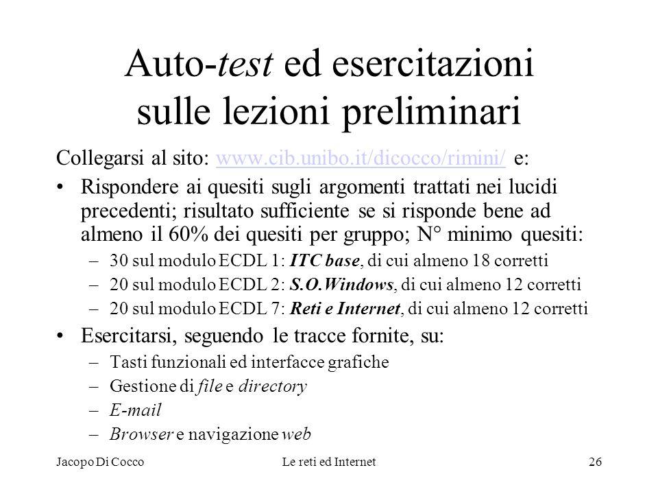 Jacopo Di CoccoLe reti ed Internet26 Auto-test ed esercitazioni sulle lezioni preliminari Collegarsi al sito: www.cib.unibo.it/dicocco/rimini/ e:www.c