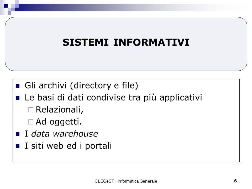 CLEGeST - Informatica Generale6 SISTEMI INFORMATIVI Gli archivi (directory e file) Le basi di dati condivise tra più applicativi Relazionali, Ad oggetti.