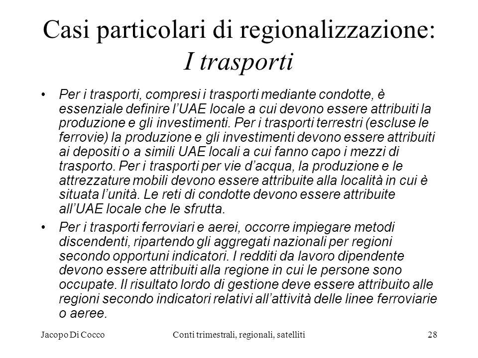 Jacopo Di CoccoConti trimestrali, regionali, satelliti28 Casi particolari di regionalizzazione: I trasporti Per i trasporti, compresi i trasporti mediante condotte, è essenziale definire lUAE locale a cui devono essere attribuiti la produzione e gli investimenti.