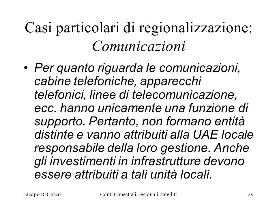Jacopo Di CoccoConti trimestrali, regionali, satelliti29 Casi particolari di regionalizzazione: Comunicazioni Per quanto riguarda le comunicazioni, cabine telefoniche, apparecchi telefonici, linee di telecomunicazione, ecc.