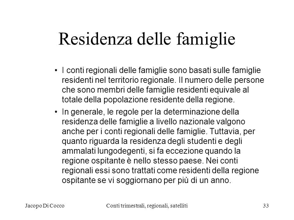 Jacopo Di CoccoConti trimestrali, regionali, satelliti33 Residenza delle famiglie I conti regionali delle famiglie sono basati sulle famiglie residenti nel territorio regionale.