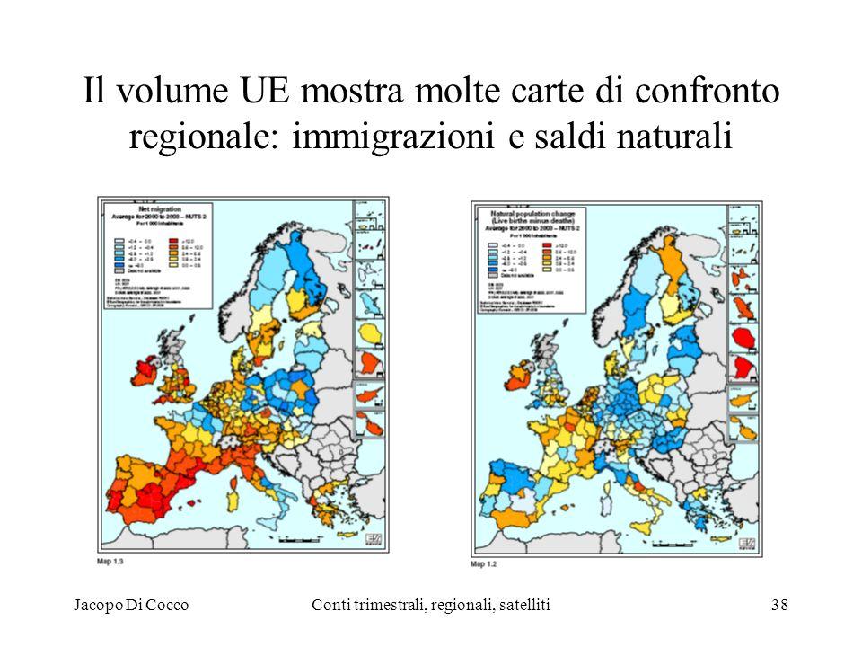 Jacopo Di CoccoConti trimestrali, regionali, satelliti38 Il volume UE mostra molte carte di confronto regionale: immigrazioni e saldi naturali