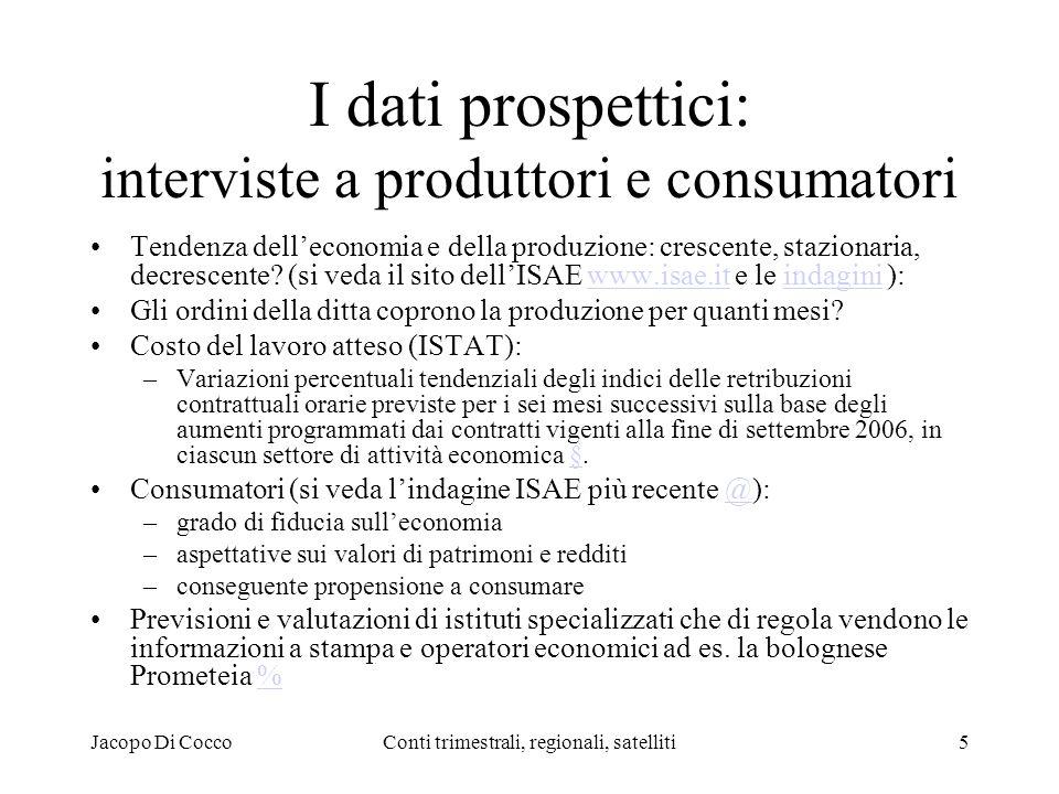 Jacopo Di CoccoConti trimestrali, regionali, satelliti5 I dati prospettici: interviste a produttori e consumatori Tendenza delleconomia e della produzione: crescente, stazionaria, decrescente.