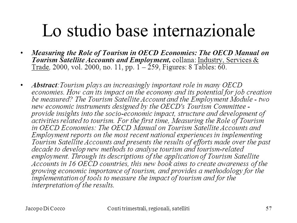 Jacopo Di CoccoConti trimestrali, regionali, satelliti57 Lo studio base internazionale Measuring the Role of Tourism in OECD Economies: The OECD Manua