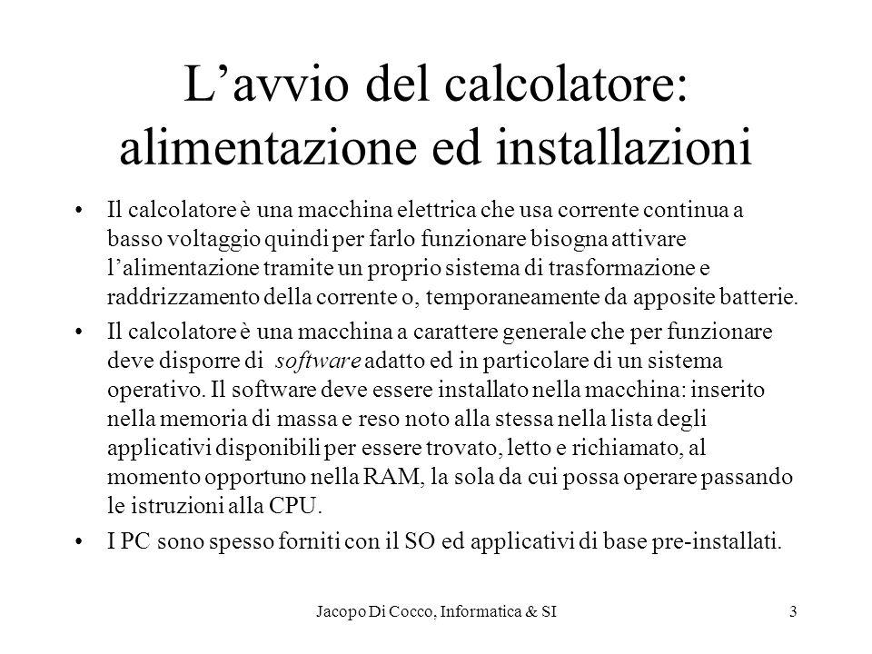 Jacopo Di Cocco, Informatica & SI4 Lavvio del calcolatore: il bootstrap Allatto dellaccensione il calcolatore ha la RAM vuota e non sa nemmeno di avere i dischi.