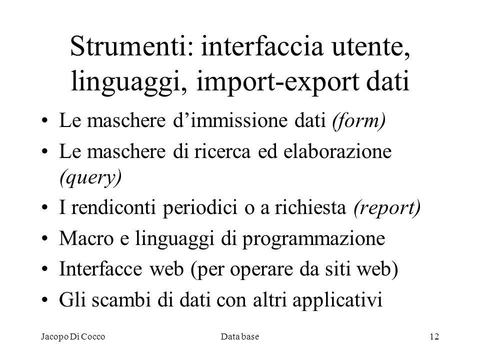 Jacopo Di CoccoData base12 Strumenti: interfaccia utente, linguaggi, import-export dati Le maschere dimmissione dati (form) Le maschere di ricerca ed