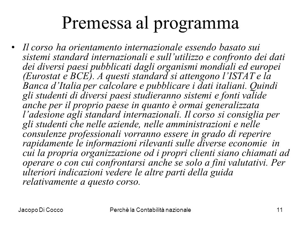 Jacopo Di CoccoPerchè la Contabilità nazionale11 Premessa al programma Il corso ha orientamento internazionale essendo basato sui sistemi standard int