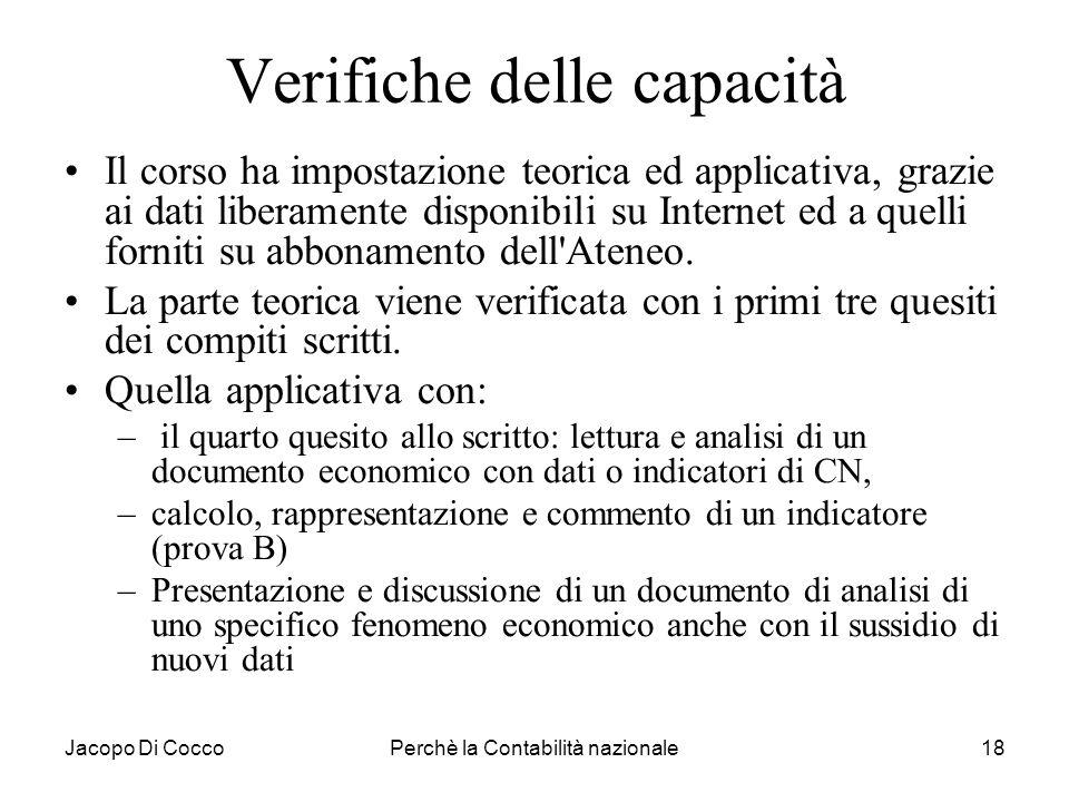 Jacopo Di CoccoPerchè la Contabilità nazionale18 Verifiche delle capacità Il corso ha impostazione teorica ed applicativa, grazie ai dati liberamente