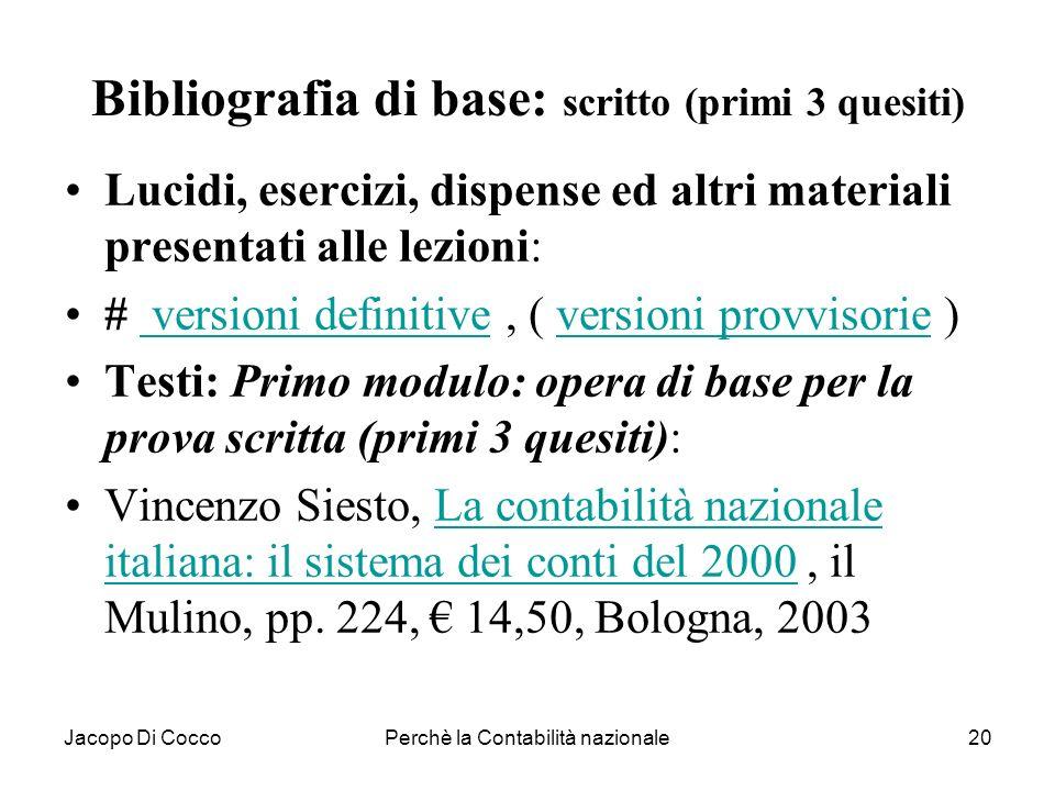 Jacopo Di CoccoPerchè la Contabilità nazionale20 Bibliografia di base: scritto (primi 3 quesiti) Lucidi, esercizi, dispense ed altri materiali present