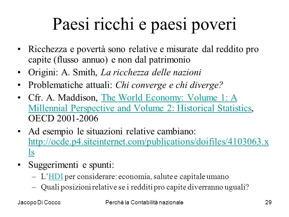 Jacopo Di CoccoPerchè la Contabilità nazionale29 Paesi ricchi e paesi poveri Ricchezza e povertà sono relative e misurate dal reddito pro capite (flus