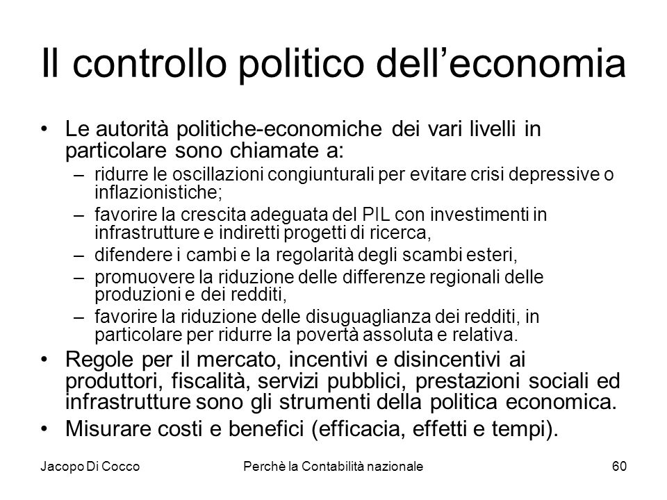 Jacopo Di CoccoPerchè la Contabilità nazionale60 Il controllo politico delleconomia Le autorità politiche-economiche dei vari livelli in particolare s