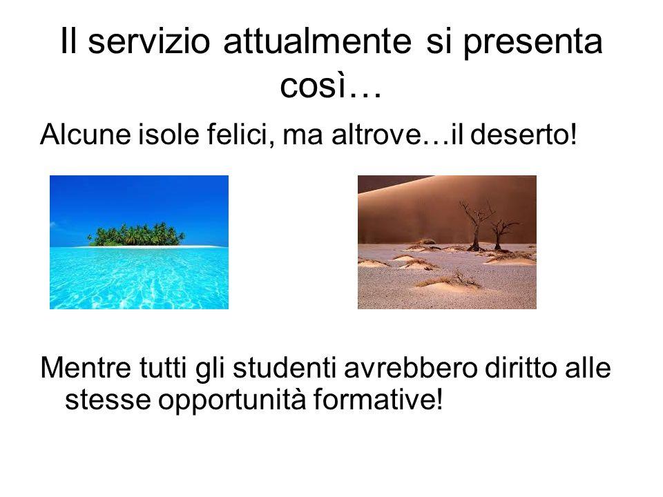 Il servizio attualmente si presenta così… Alcune isole felici, ma altrove…il deserto! Mentre tutti gli studenti avrebbero diritto alle stesse opportun