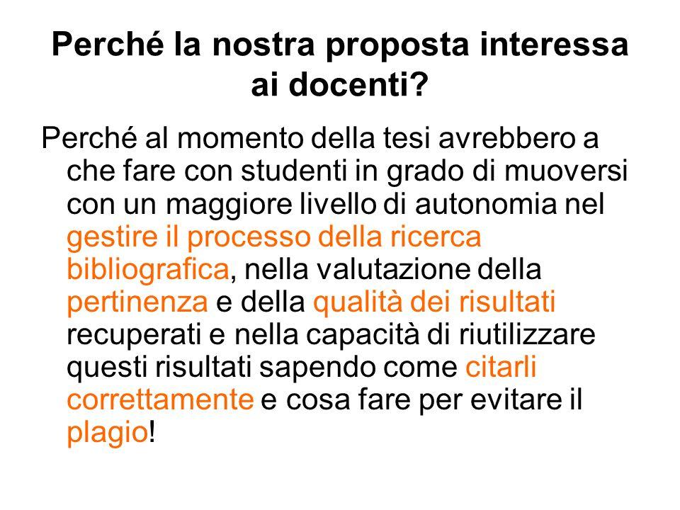 Perché la nostra proposta interessa ai docenti? Perché al momento della tesi avrebbero a che fare con studenti in grado di muoversi con un maggiore li