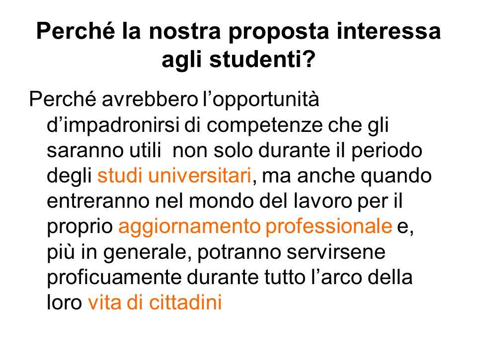 Perché la nostra proposta interessa agli studenti? Perché avrebbero lopportunità dimpadronirsi di competenze che gli saranno utili non solo durante il